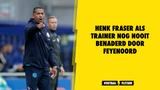 Henk Fraser als trainer nog nooit benaderd door Feyenoord