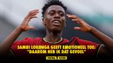 """Sambi Lokonga geeft emotioneel toe: """"Daarom heb ik dat gevoel"""""""