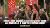 Exact 8 jaar geleden: KRC Genk wint de Beker van België na 0-2 zege tegen Cercle (VIDEO)