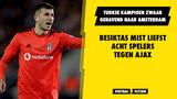 Bizar! Zwaar gehavend Besiktas mist acht belangrijke spelers tegen Ajax