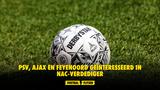 PSV, Ajax en Feyenoord geïnteresseerd in NAC-verdediger