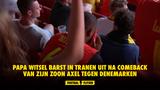 Papa Witsel barst in tranen uit na comeback van zijn zoon Axel tegen Denemarken