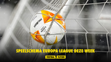 Speelschema Europa League deze week