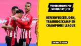 Voorbereiding PSV seizoen 2021/22: oefenwedstrijden, trainingskamp en Champions League