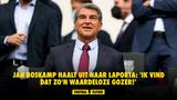 Jan Boskamp haalt uit naar Laporta: ''Ik vind dat zo'n waardeloze gozer!''