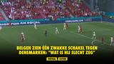 """Belgen zien één zwakke schakel tegen Denemarken: """"Wat is hij slecht zeg"""""""