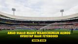 Amad Diallo maakt waarschijnlijk alsnog overstap naar Feyenoord