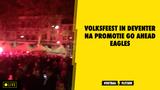 Volksfeest in Deventer na promotie Go Ahead Eagles