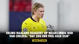 """Erling Haaland reageert op waanzinnig bod van Chelsea: """"Dat zou erg veel geld zijn"""""""