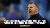 """Van den Brom daagt Antwerp-fans uit: """"Wij waren de enige ploeg die heeft gevoetbald!"""""""