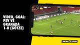 VIDEO, GOAL: PSV-Granada 1-0 (Götze)