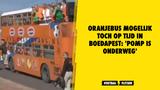 Oranje-parade in Boedapest? Oranjebus mogelijk toch op tijd in Boedapest