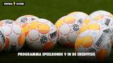 Programma Eredivisie speelronde 9