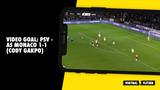 VIDEO GOAL: PSV - AS Monaco 1-1 (Cody Gakpo)