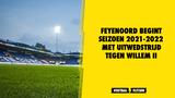Eerste wedstrijd Feyenoord in seizoen 2021-2022 uit tegen Willem II