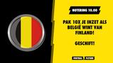 GESCHIFT: Zo kan jij snel geld verdienen als de Belgen winnen van Finland