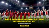 """Buitenlandse media schrijven: """"Ajax gooit Dortmund onder de bus"""""""