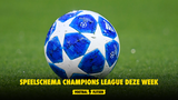 Speelschema Champions League deze week
