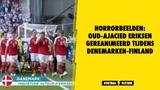 Horrorbeelden: Oud-Ajacied Eriksen gereanimeerd tijdens Denemarken-Finland