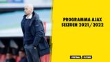 Programma Ajax seizoen 2021/2022, overzicht alle wedstrijden