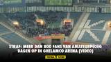 Straf: meer dan 800 fans van amateurploeg dagen op in Ghelamco Arena (VIDEO)