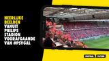 Heerlijke beelden vanuit Philips Stadion voorafgaande van #PSVGAL