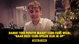 """DAMN! Tibo Persyn maakt Club-fans wild: """"Naar deze Club-speler kijk ik op"""""""