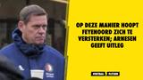Op deze manier hoopt Feyenoord zich te versterken; Arnesen geeft uitleg