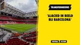 'Ajacied in beeld bij Barcelona'