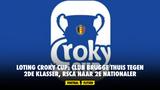LOTING CROKY CUP: Club Brugge thuis tegen 2de klasser, RSCA naar 2e Nationaler